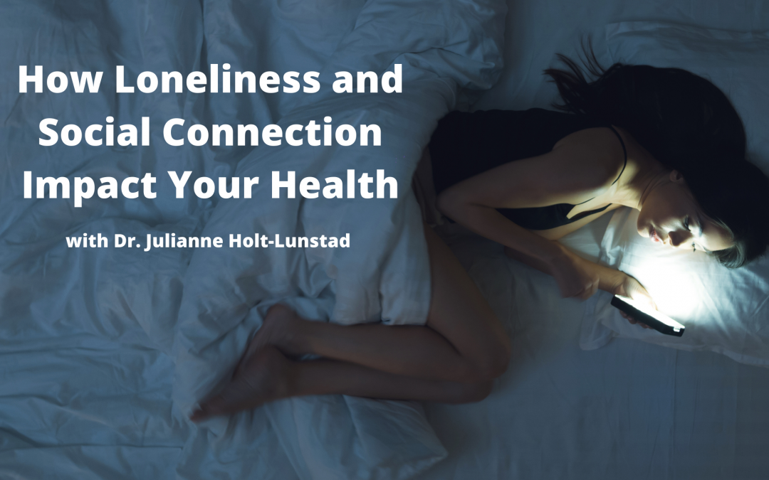 How Loneliness and Social Connection Impact Your Health with Dr. Julianne Holt-Lunstad